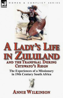 A Lady's Life in Zululand and the Transvaal During Cetewayo's Reign av Annie Wilkinson (Heftet)