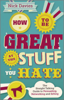 How to Be Great at the Stuff You Hate - the Straight-talking Guide to Networking, Persuading and Selling av Nick Davies (Heftet)