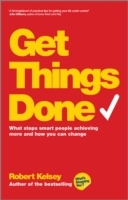 Get Things Done - What Stops Smart People Achieving More and How You Can Change av Robert Kelsey (Heftet)