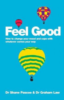 Feel Good - How to Change Your Mood and Cope with Whatever Comes Your Way av Shane Pascoe og Graham Law (Heftet)