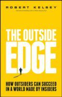 The Outside Edge - How Outsiders Can Succeed in a World Made By Insiders av Robert Kelsey (Heftet)