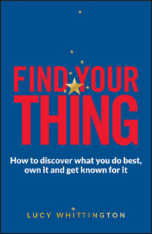 Find Your Thing - How to Discover What You Do Best,own It and Get Known for It av Lucy Whittington (Heftet)