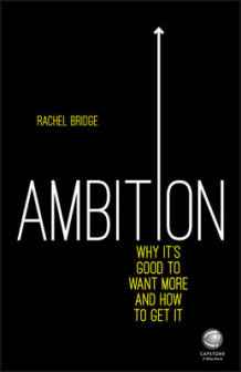 Ambition: Why its Good to Want More and How to Get it av Rachel Bridge (Heftet)