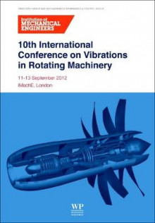 10th International Conference on Vibrations in Rotating Machinery av IMechE (Institution of Mechanical Engineers) (Heftet)