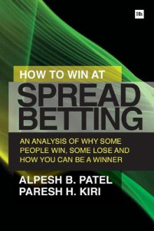 How to Win at Spread Betting av Paresh H. Kiri og Alpesh B. Patel (Heftet)