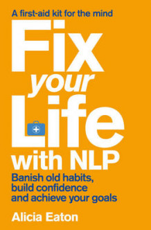 Fix Your Life with NLP av Alicia Eaton (Heftet)