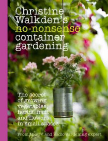Christine Walkden's No-Nonsense Container Gardening av Christine Walkden (Innbundet)