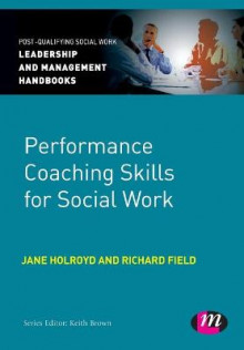 Performance Coaching Skills for Social Work av Richard Field og Jane Holroyd (Heftet)