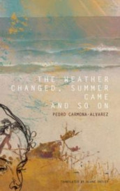 The weather changed, summer came and so on av Pedro Carmona-Alvarez (Innbundet)
