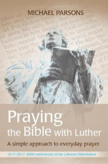 Praying the Bible with Luther av Michael Parsons (Heftet)