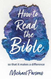 How to Read the Bible av Michael Parsons (Heftet)