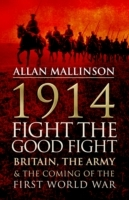 1914: fight the good fight - britain, the army and the coming of the first av Allan Mallinson (Heftet)