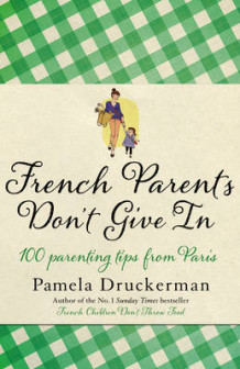 French Parents Don't Give in av Pamela Druckerman (Innbundet)