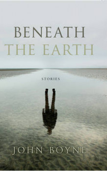 Beneath the Earth av John Boyne (Innbundet)