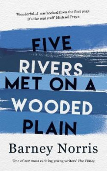 Five Rivers Met on a Wooded Plain av Barney Norris (Innbundet)