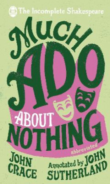 Incomplete Shakespeare: Much Ado About Nothing av John Crace og John Sutherland (Innbundet)