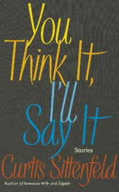You Think It, I'll Say It av Curtis Sittenfeld (Innbundet)