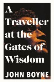 A traveller at the gates of wisdom av John Boyne (Heftet)