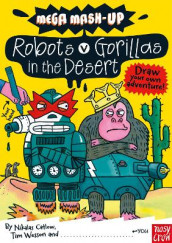 Mega Mash-Up: Robots v Gorillas in the Desert av Nikalas Catlow og Tim Wesson (Heftet)