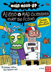Mega Mash-Up: Aliens v Mad Scientists Under the Ocean av Nikalas Catlow og Tim Wesson (Heftet)