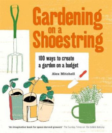Gardening on a Shoestring: 100 Creative Ideas av Mitchell (Heftet)