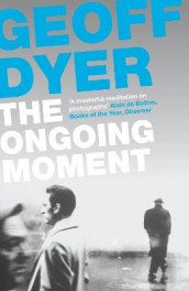 The Ongoing Moment av Geoff Dyer (Heftet)