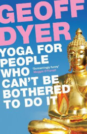 Yoga for People Who Can't Be Bothered to Do It av Geoff Dyer (Heftet)