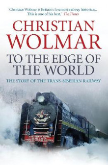 To the Edge of the World av Christian Wolmar (Heftet)