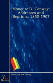 Moncure D. Conway; Addresses and Reprints, 1850-1907 av Moncure D Conway (Heftet)
