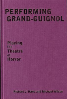 Performing Grand-Guignol av Richard J. Hand og Michael Wilson (Innbundet)