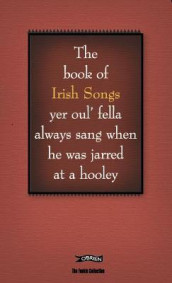 The Book of Irish Songs yer oul' fella always sang when he was jarred at a hooley av Colin Murphy og Donal O'Dea (Innbundet)