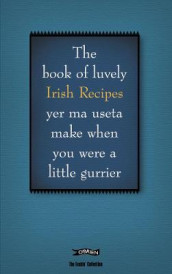 The Book of Luvely Irish Recipes yer ma useta make when you were a little gurrier av Colin Murphy og Donal O'Dea (Innbundet)