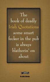 The Book of Deadly Irish Quotations some smart fecker in the pub is always blatherin' on about av Colin Murphy og Donal O'Dea (Innbundet)