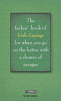 The Book of Feckin' Irish Sayings For When You Go On The Batter With A Shower of Savages av Colin Murphy og Donal O'Dea (Innbundet)