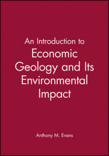 An Introduction to Economic Geology and Its Environmental Impact av Anthony M. Evans (Heftet)