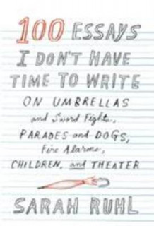 100 Essays I Don't Have Time to Write av Sarah Ruhl (Innbundet)
