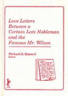Love Letters Between a Certain Late Nobleman and the Famous Mr. Wilson av Michael S Kimmel (Innbundet)