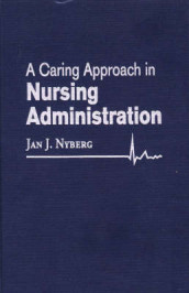 The Caring Approach in Nursing Administration av Jan J. Nyberg (Innbundet)
