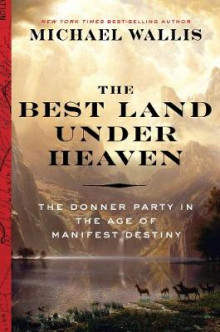 The Best Land Under Heaven av Michael Wallis (Innbundet)