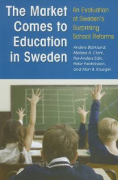 The Market Comes to Education in Sweden av Anders Bjorklund, Melissa A Clark, Per-Anders Edin, Peter Fredricksson og Alan B Krueger (Innbundet)
