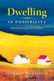 Dwelling in Possibility av Howard Mansfield (Heftet)