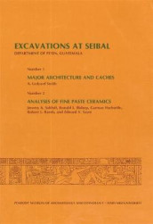 Excavations at Seibal, Department of Peten, Guatemala, III: 1. Major Architecture and Caches. 2. Analyses of Fine Paste Ceramics av Ronald L. Bishop, Garman Harbottle, Robert L. Rands, Jeremy A. Sabloff, Edward V. Sayre, A. Ledyard Smith og Gordon R. Willey (Heftet)