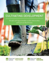 Omslag - Cultivating Development: Trends and Opportunities at the Intersection of Food and Real Estate