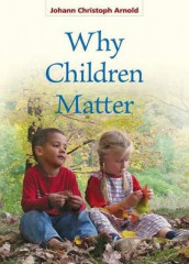 Why Children Matter av Johann Christoph Arnold (Heftet)