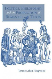 Politics, Philosophy, and the Production of Romantic Texts av Terence Hoagwood (Innbundet)