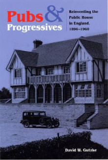 Pubs and Progressives av David W. Gutzke (Innbundet)