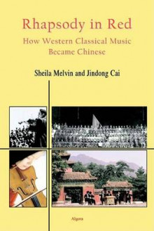 Rhapsody in Red - How Western Classical Music Became Chinese av Sheila Melvin og Cai Jingdong (Heftet)