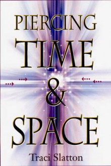 Piercing Time and Space av Traci Slatton (Heftet)