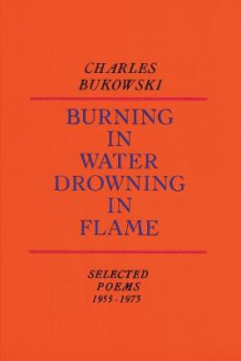 Burning in Water, Drowning in Flame av Charles Bukowski (Heftet)