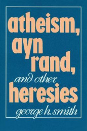 Atheism, Ayn Rand, and Other Heresies av George H. Smith (Innbundet)